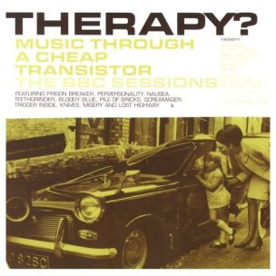 Therapy? Music Through a Cheap Transistor (BBC sessions, 2010)